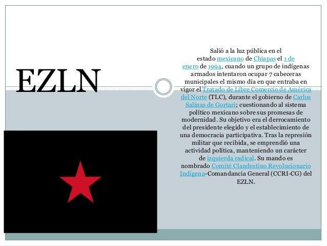EZLN  H  Salió a la luz pública en el estado mexicano de Chiapas el 1 de enero de 1994, cuando un grupo de indígenas armad...