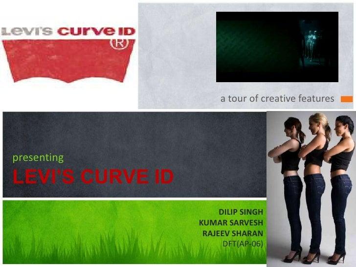 a tour of creative featurespresentingLEVI'S CURVE ID                       DILIP SINGH                  KUMAR SARVESH     ...