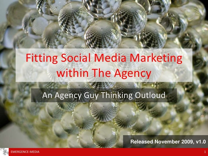 Fitting Social Media Marketingwithin The Agency<br />An Agency Guy Thinking Outloud<br />1<br />EMERGENCE-MEDIA<br />Relea...