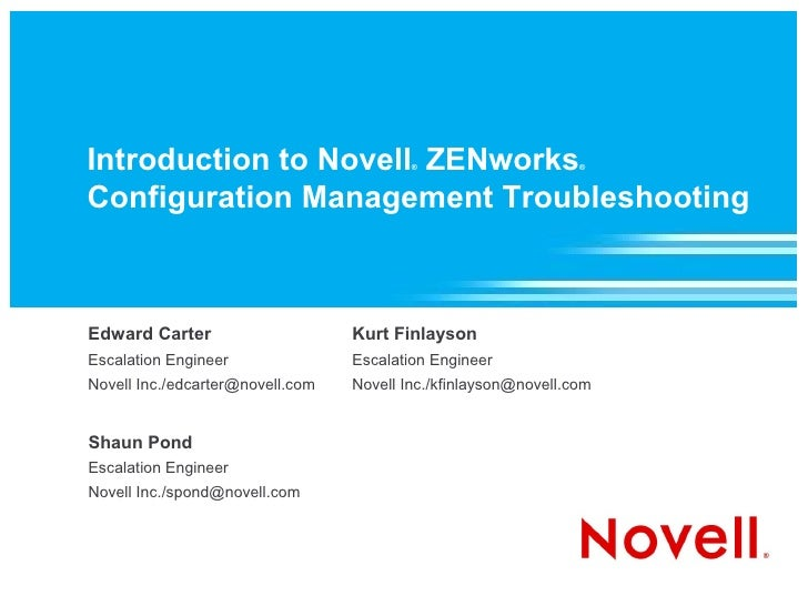 Introduction to Novell ZENworks           ®                      ®    Configuration Management Troubleshooting    Edward C...