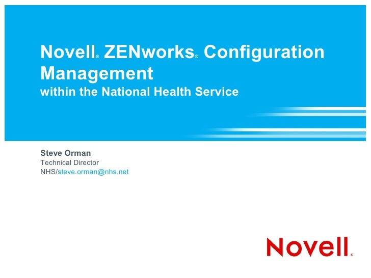 Novell ZENworks Configuration               ®           ®    Management within the National Health Service    Steve Orman ...