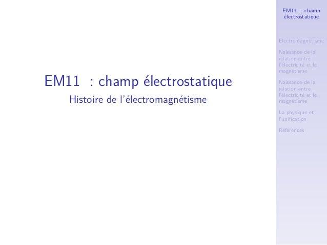 EM11 : champ                                      électrostatique                                     Electromagnétisme ? ...
