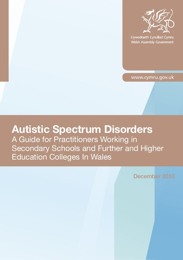 Autistic Spectrum DisordersA Guide for Practitioners Working inSecondary Schools and Further and HigherEducation Colleges ...