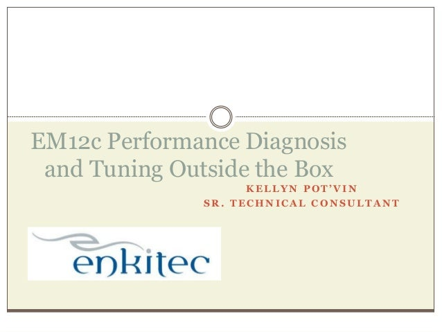 K E L L Y N P O T ' V I N S R . T E C H N I C A L C O N S U L T A N T EM12c Performance Diagnosis and Tuning Outside the B...