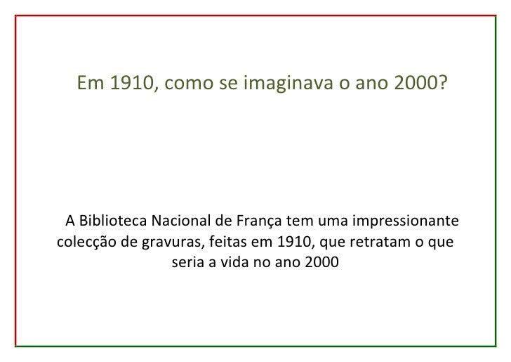 Em 1910, como se imaginava o ano 2000? A Biblioteca Nacional de França tem uma impressionantecolecção de gravuras, feitas ...