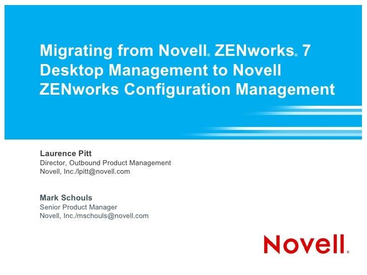 Migrating from Novell ZENworks 7        ®   ®    Desktop Management to Novell ZENworks Configuration Management   Laurence...
