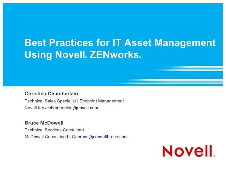 Best Practices for IT Asset Management Using Novell ZENworks           ®                  ®     Christina Chamberlain Tech...
