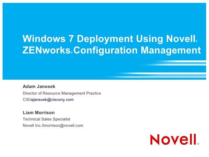 Windows 7 Deployment Using Novell          ®    ZENworks Configuration Management                              ®     Adam ...
