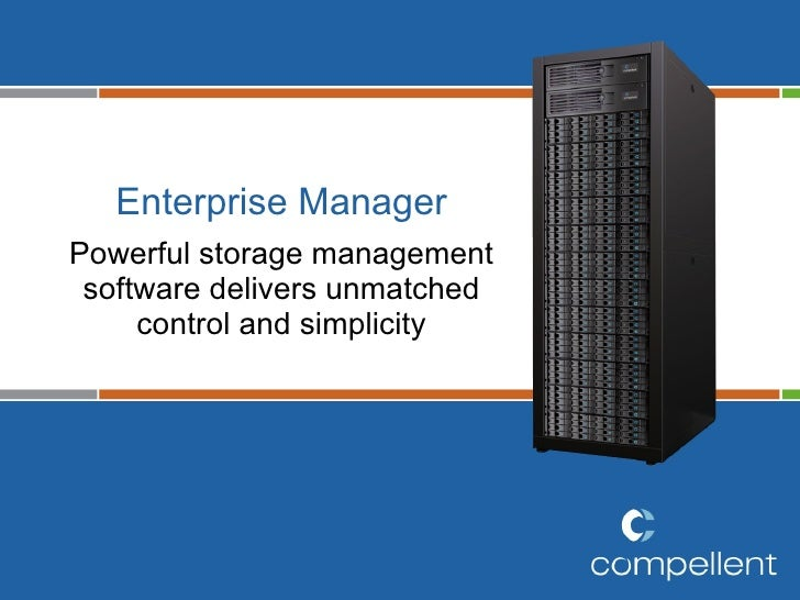 Enterprise Manager Powerful storage management software delivers unmatched control and simplicity