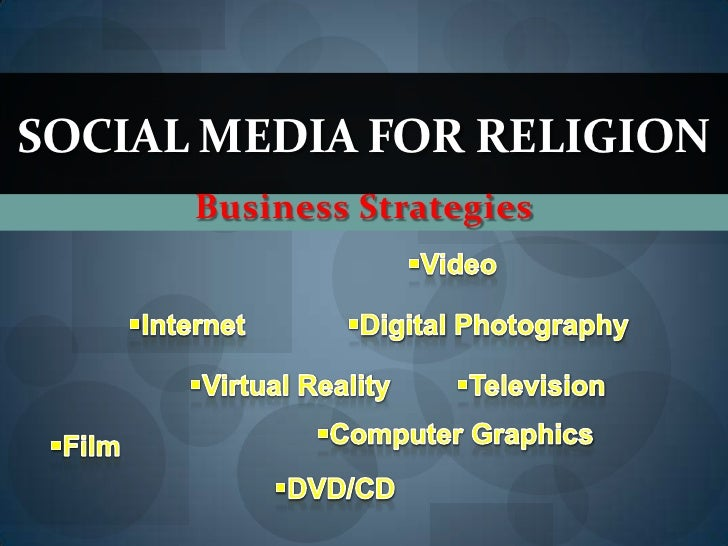 social media FOR Religion<br />Business Strategies <br /><ul><li>Video                                                    ...