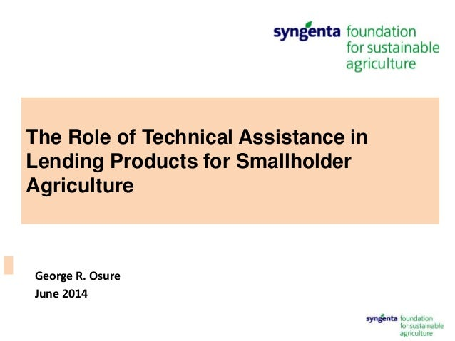 The Role of Technical Assistance in Lending Products for Smallholder Agriculture George R. Osure June 2014