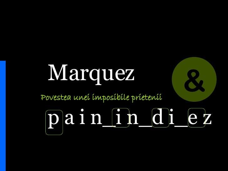Marquez    p a i n_i n_d i_e z   Povestea unei imposibile prietenii &
