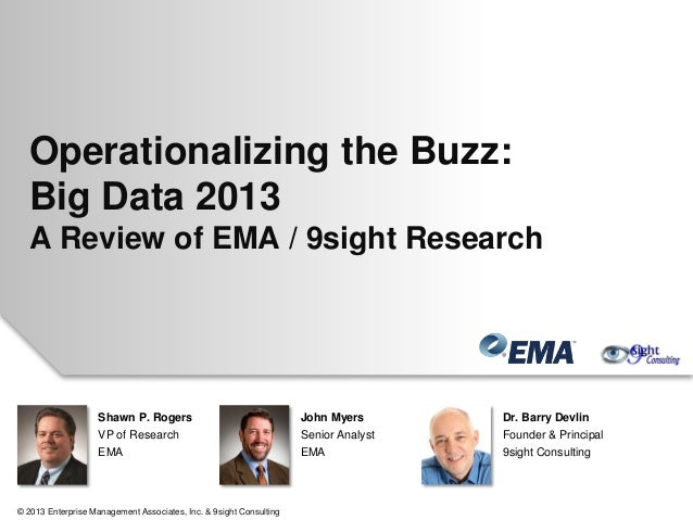 Operationalizing the Buzz: Big Data 2013 A Review of EMA / 9sight Research Shawn P. Rogers VP of Research EMA John Myers S...