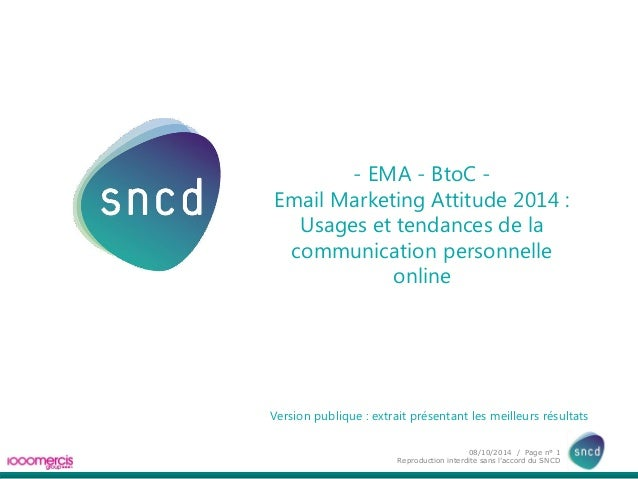08/10/2014 / Page n° 1  Reproduction interdite sans l'accord du SNCD  - EMA - BtoC -  Email Marketing Attitude 2014 :  Usa...