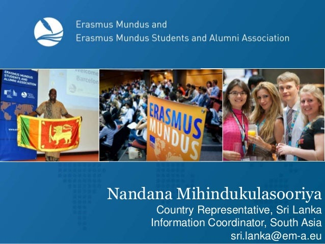 Nandana Mihindukulasooriya Country Representative, Sri Lanka Information Coordinator, South Asia sri.lanka@em-a.eu
