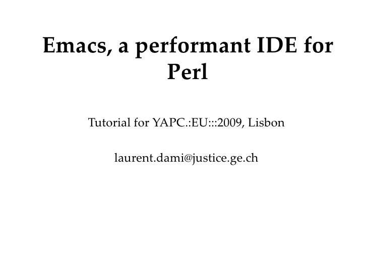 Emacs, a performant IDE for Perl Tutorial for YAPC.:EU:::2009, Lisbon [email_address] Département Office