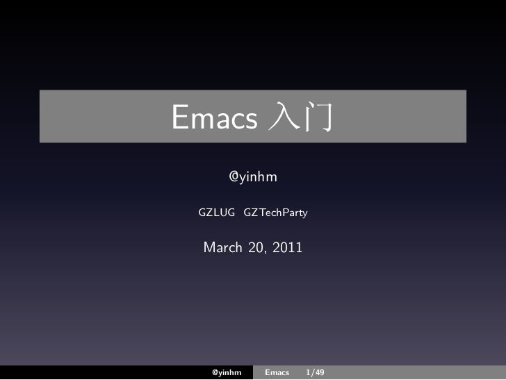 Emacs 入门      @yinhm GZLUG GZTechParty March 20, 2011   @yinhm   Emacs   1/49