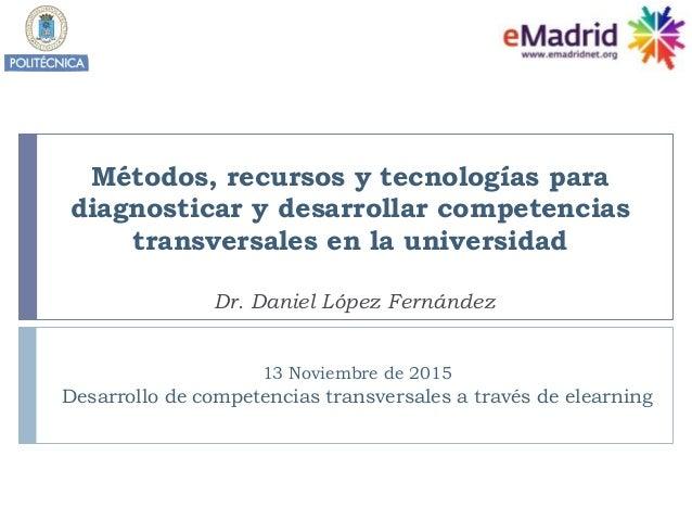 Métodos, recursos y tecnologías para diagnosticar y desarrollar competencias transversales en la universidad Dr. Daniel Ló...