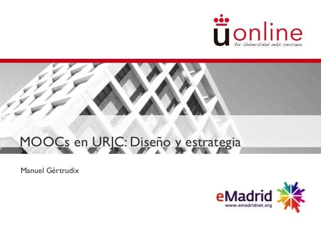 MOOCs en URJC: Diseño y estrategia Manuel Gértrudix