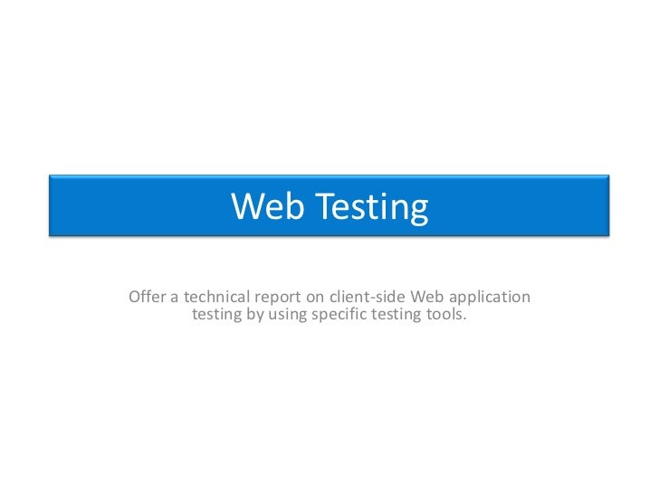 Web TestingOffer a technical report on client-side Web application         testing by using specific testing tools.