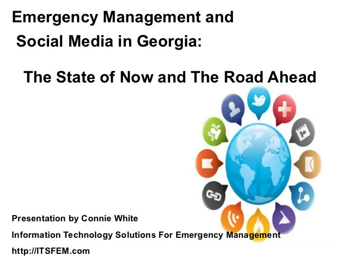 Emergency Management andSocial Media in Georgia:  The State of Now and The Road AheadPresentation by Connie WhiteInformati...