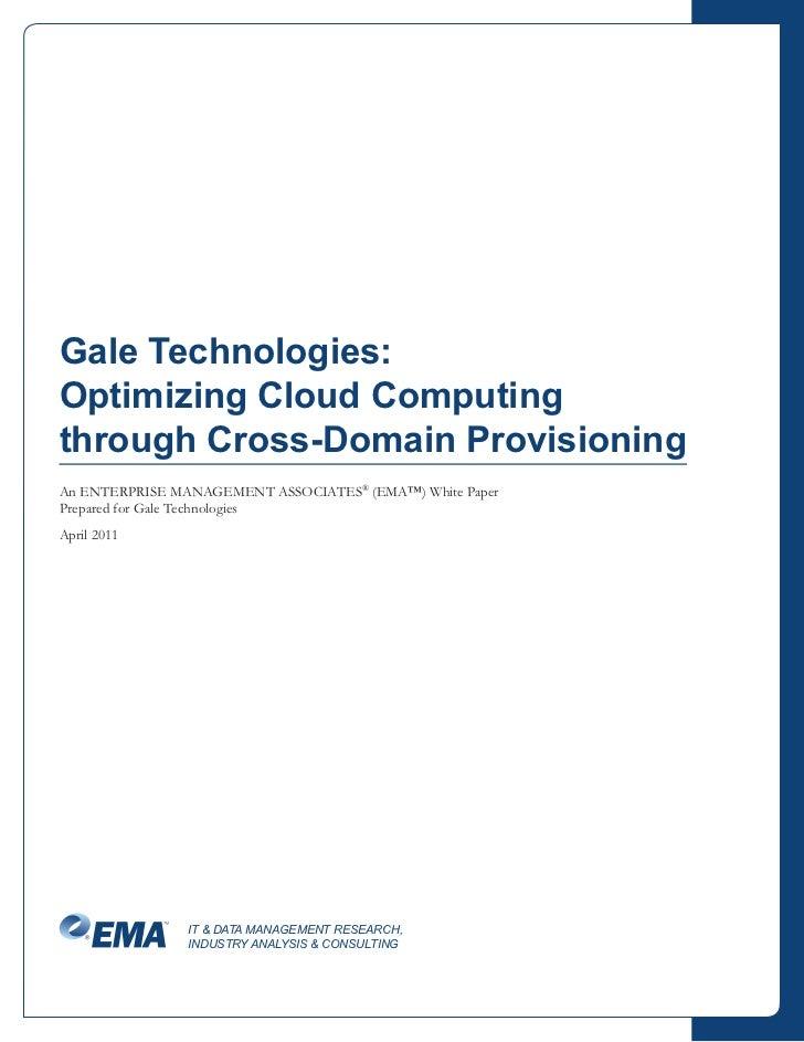 Gale Technologies:Optimizing Cloud Computingthrough Cross-Domain ProvisioningAn ENTERPRISE MANAGEMENT ASSOCIATES® (EMA™) W...