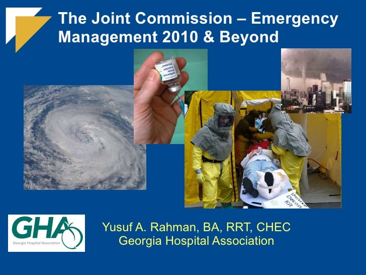 The Joint Commission – Emergency Management 2010 & Beyond Yusuf A. Rahman, BA, RRT, CHEC Georgia Hospital Association