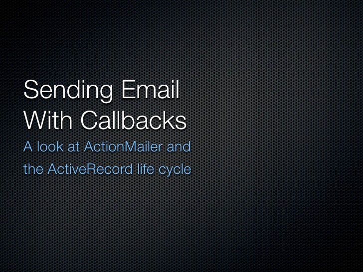 Sending Email With Callbacks A look at ActionMailer and the ActiveRecord life cycle