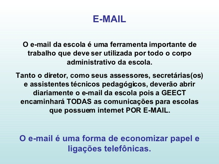 E-MAIL O e-mail da escola é uma ferramenta importante de trabalho que deve ser utilizada por todo o corpo administrativo d...