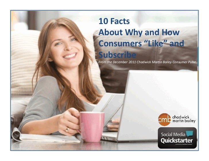 "10 Facts About Why and How Consumers ""Like"" and Subscribe (Chadwick Martin Bailey)  2011"