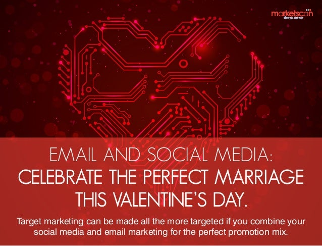 EMAIL AND SOCIAL MEDIA: CELEBRATE THE PERFECT MARRIAGE THIS VALENTINE'S DAY. Target marketing can be made all the more tar...