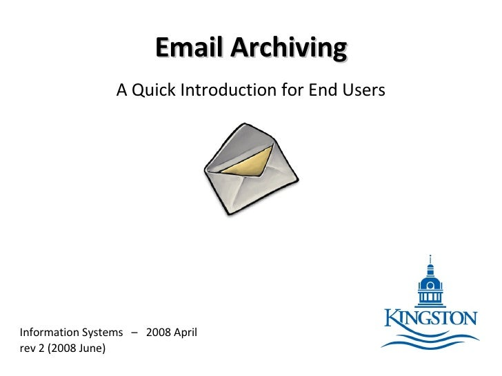 Email Archiving A Quick Introduction for End Users Information Systems  –  2008 April rev 2 (2008 June)