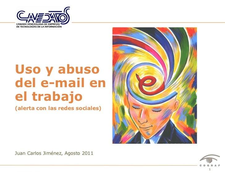 """Uso y abusodel e-mail enel trabajo(alerta con las redes sociales)Juan Carlos Jiménez, Agosto 2011              Seminario """"..."""