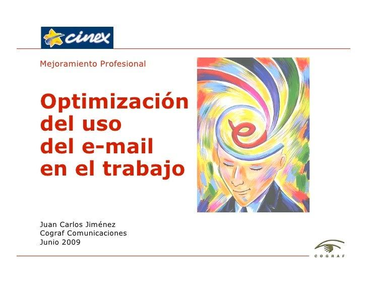 Mejoramiento Profesional     Optimización del uso del e-mail en el trabajo  Juan Carlos Jiménez Cograf Comunicaciones Juni...