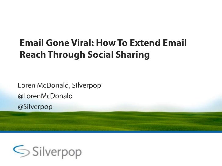 Email Gone Viral: How To Extend Email Reach Through Social Sharing<br />Loren McDonald, Silverpop <br />@LorenMcDonald<br ...