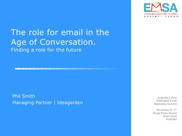 The role for email in the Age of Conversation. Finding a role for the future Phil Smith Managing Partner | Ideagarden