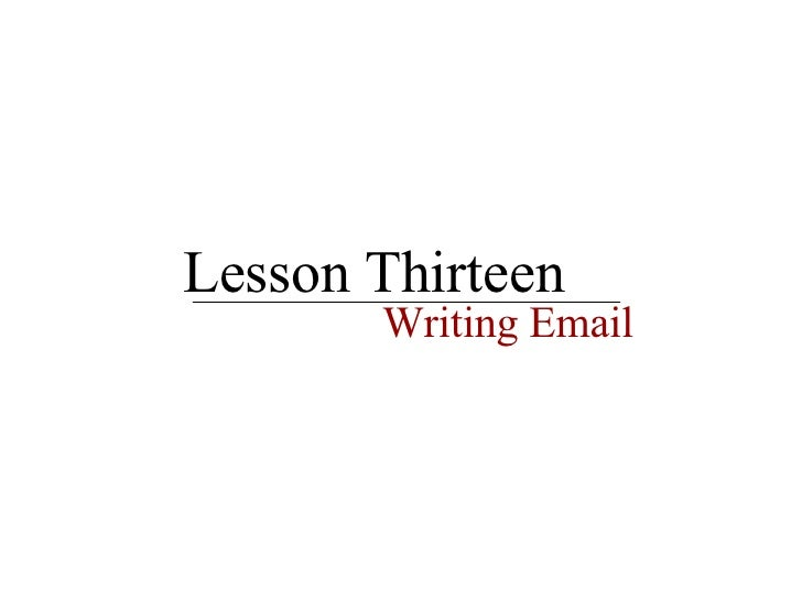 Lesson Thirteen Writing Email