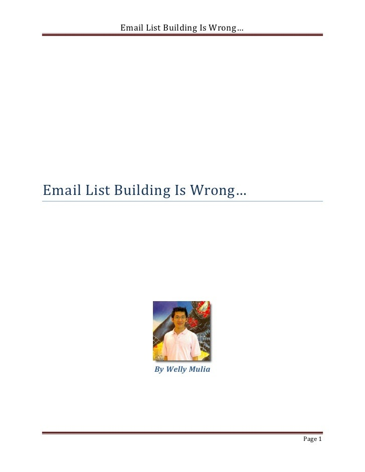 Email List Building Is Wrong…Email List Building Is Wrong…                  By Welly Mulia                                ...