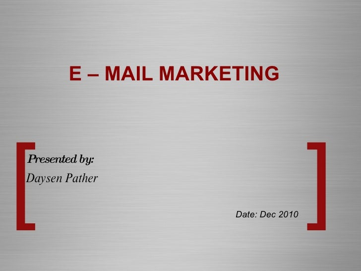 E – MAIL MARKETING Presented by: Daysen Pather Date: Dec 2010