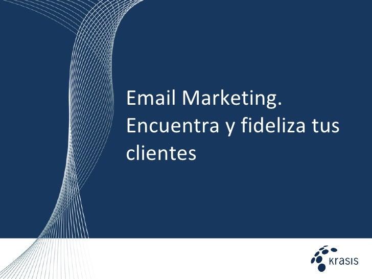 Email Marketing: Encuentra y fideliza clientes