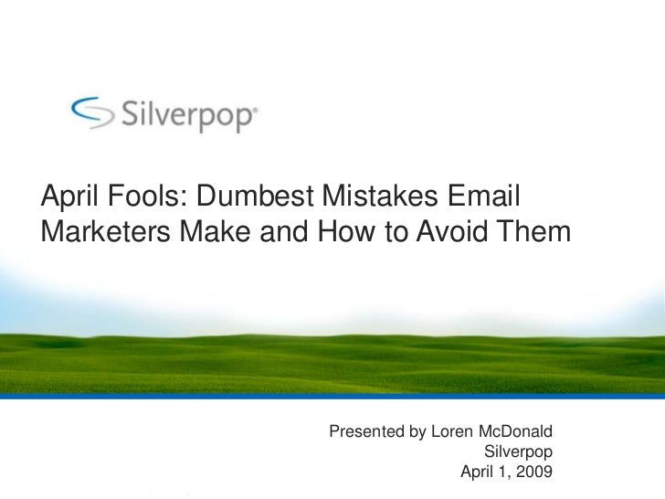 April Fools: Dumbest Mistakes Email Marketers Make and How to Avoid Them                        Presented by Loren McDonal...