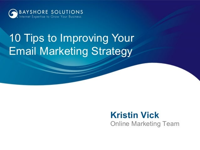 10 Tips to Improving YourEmail Marketing Strategy                    Kristin Vick                    Online Marketing Team