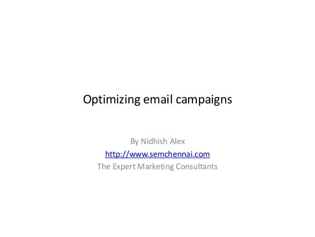 Optimizing email campaignsBy Nidhish Alexhttp://www.semchennai.comThe Expert Marketing Consultants