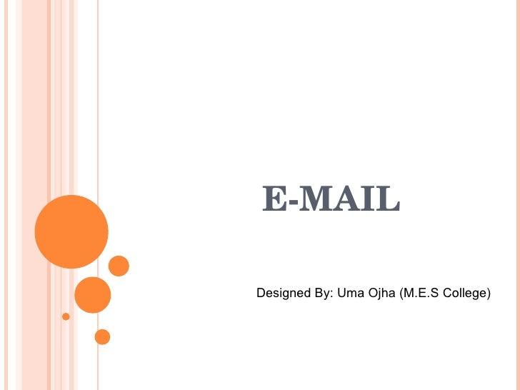 E-MAIL Designed By: Uma Ojha (M.E.S College)
