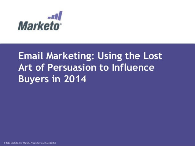 Email Marketing: Using the Lost Art of Persuasion To  Influence Buyers in 2014