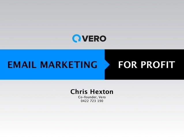 EMAIL MARKETING                FOR PROFIT          Chris Hexton            Co-founder, Vero             0422 723 190