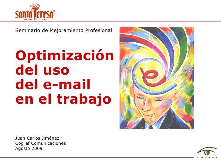Juan Carlos Jim énez Cograf Comunicaciones Agosto 2009 Optimizaci ón del uso  del e-mail  en el trabajo Seminario de Mejor...