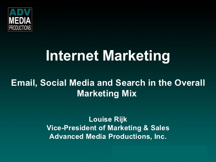 Email, Social Media and Search in the Overall Marketing Mix   Louise Rijk Vice-President of Marketing & Sales Advanced Med...