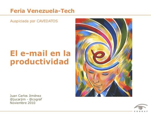 1El e-mail en la productividad – Juan Carlos Jiménez – Venezuela-Tech – Cavedatos – Noviembre 2010 Juan Carlos Jiménez @ju...