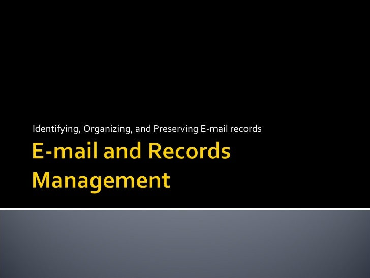 Identifying, Organizing, and Preserving E-mail records